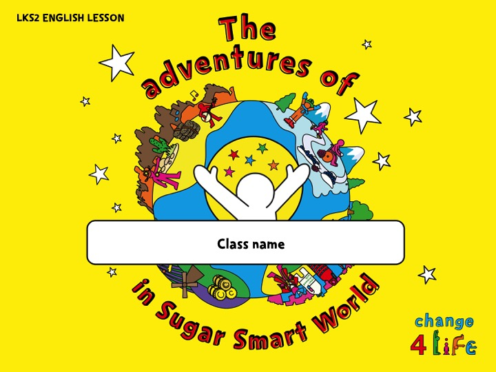 Sugar Smart World – Lower KS2 English lesson PowerPoint